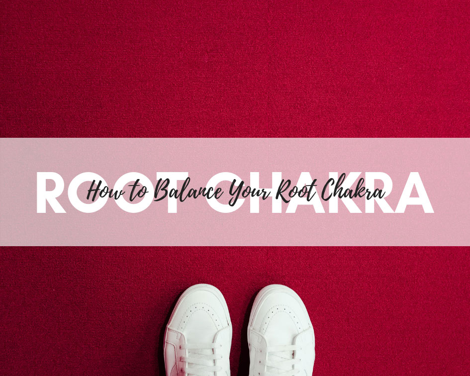 How to balance your root chakra