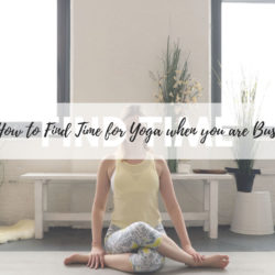 How to find time for yoga when you are busy