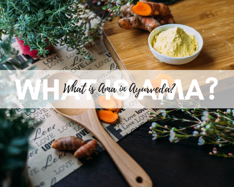 What is ama in Ayurveda and how to get rid of it