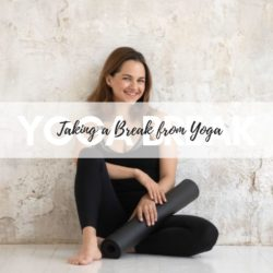 Why it is ok to take a break from yoga and what to do instead